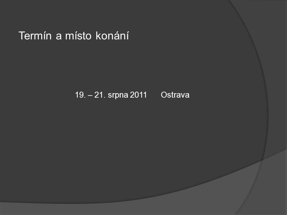 Termín a místo konání 19. – 21. srpna 2011Ostrava