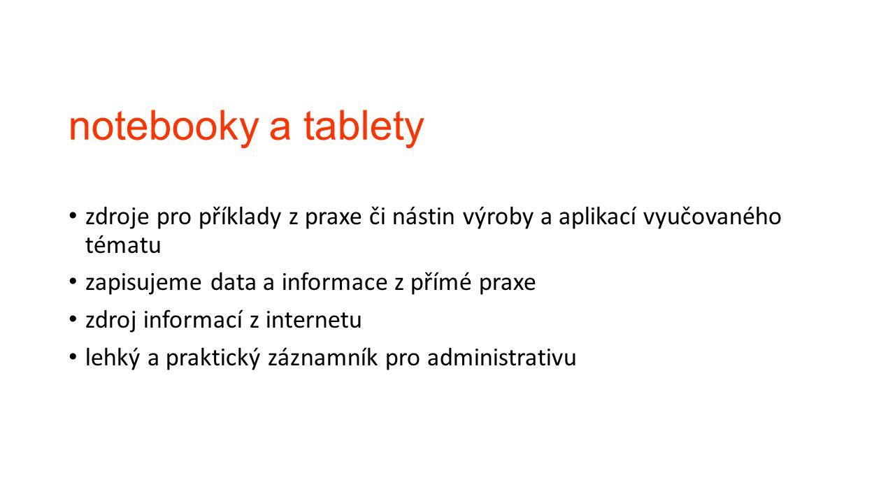 notebooky a tablety zdroje pro příklady z praxe či nástin výroby a aplikací vyučovaného tématu zapisujeme data a informace z přímé praxe zdroj informa