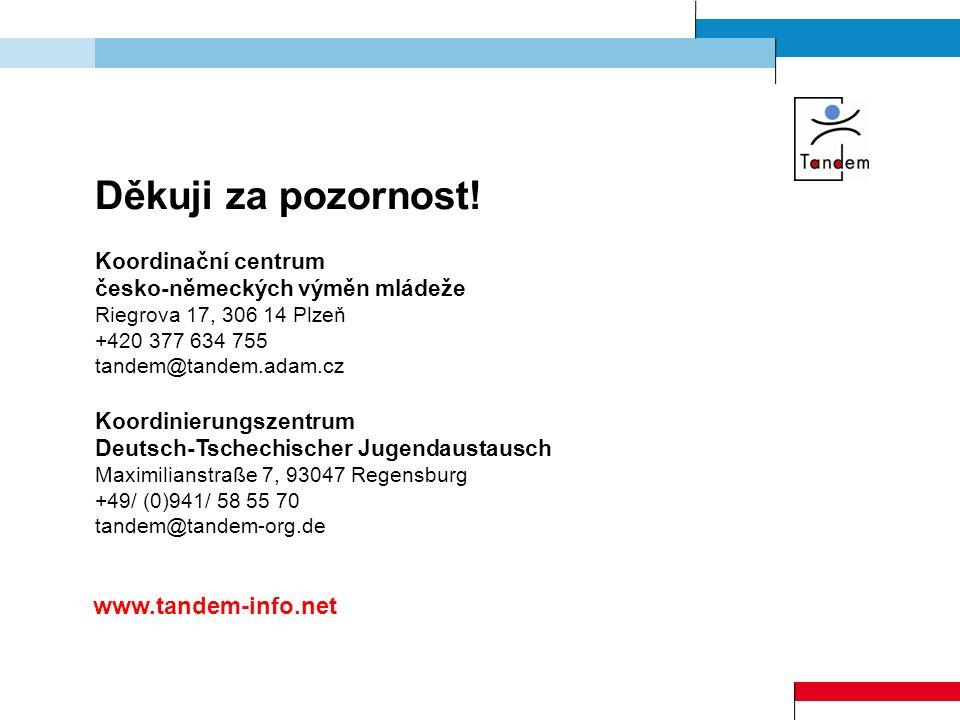 Děkuji za pozornost! Koordinační centrum česko-německých výměn mládeže Riegrova 17, 306 14 Plzeň +420 377 634 755 tandem@tandem.adam.cz Koordinierungs
