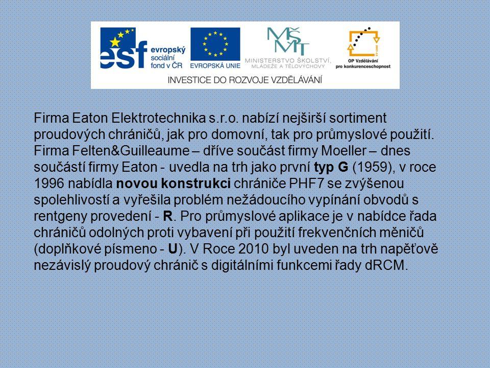 Firma Eaton Elektrotechnika s.r.o. nabízí nejširší sortiment proudových chráničů, jak pro domovní, tak pro průmyslové použití. Firma Felten&Guilleaume