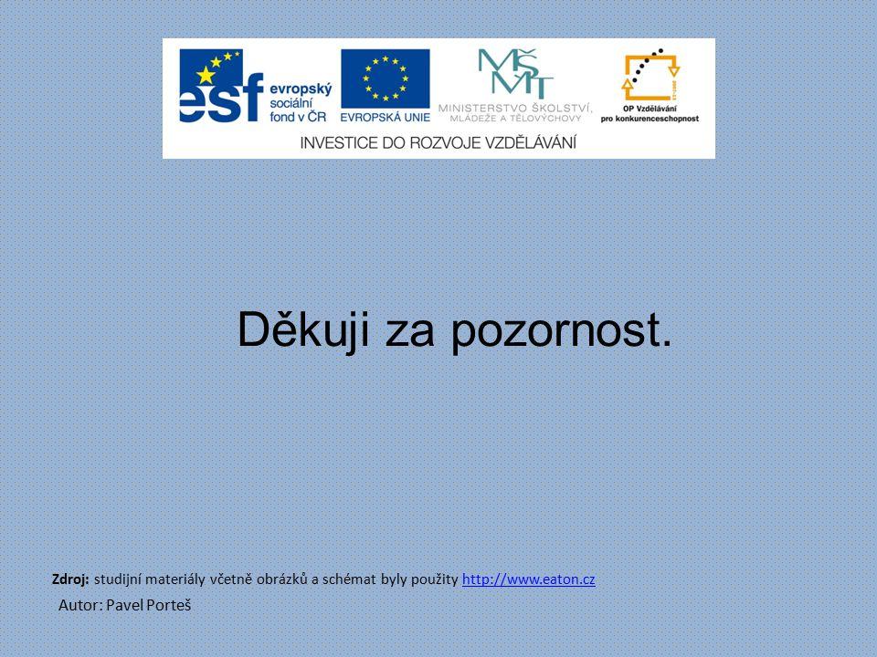 Zdroj: studijní materiály včetně obrázků a schémat byly použity http://www.eaton.czhttp://www.eaton.cz Autor: Pavel Porteš Děkuji za pozornost.