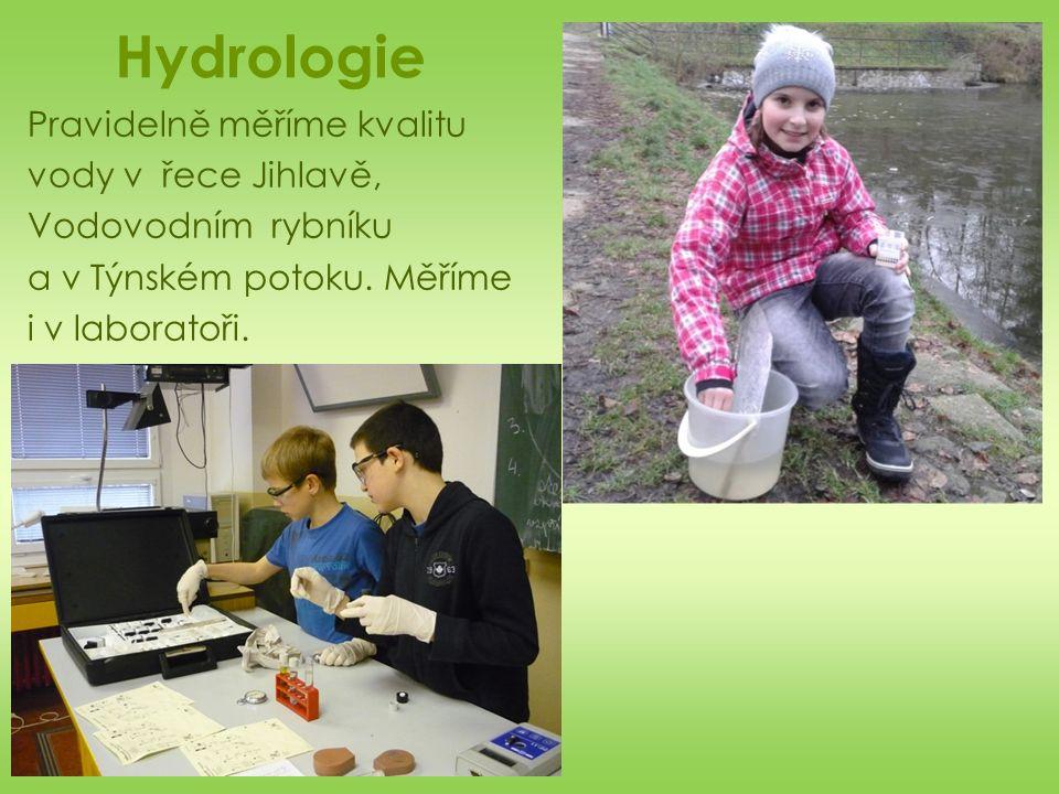 Hydrologie Pravidelně měříme kvalitu vody v řece Jihlavě, Vodovodním rybníku a v Týnském potoku.