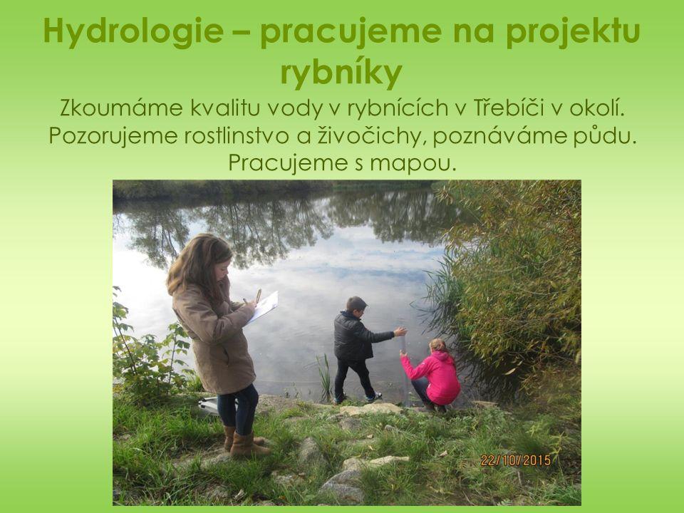 Hydrologie – pracujeme na projektu rybníky Zkoumáme kvalitu vody v rybnících v Třebíči v okolí.