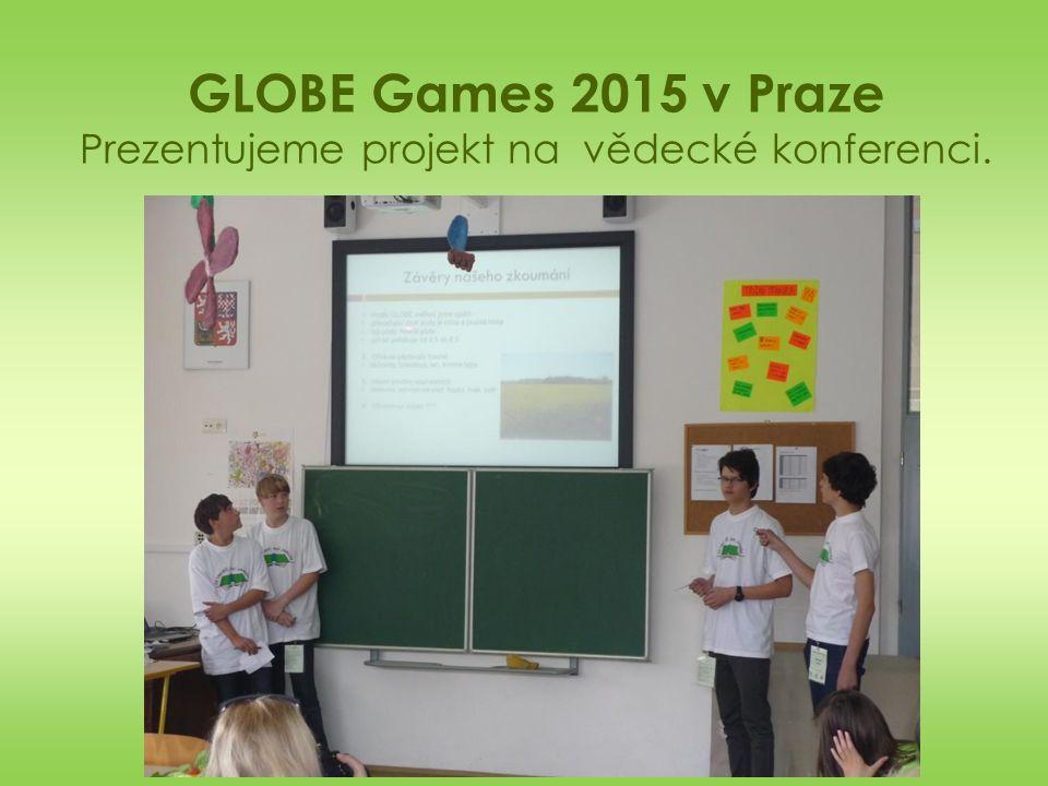 GLOBE Games 2015 v Praze Prezentujeme projekt na vědecké konferenci.
