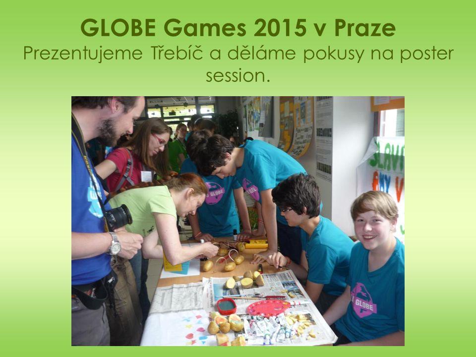 GLOBE Games 2015 v Praze Prezentujeme Třebíč a děláme pokusy na poster session.