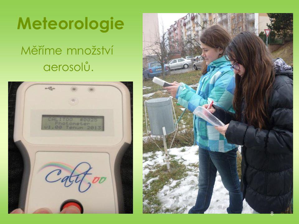Meteorologie 8 Měříme množství aerosolů.