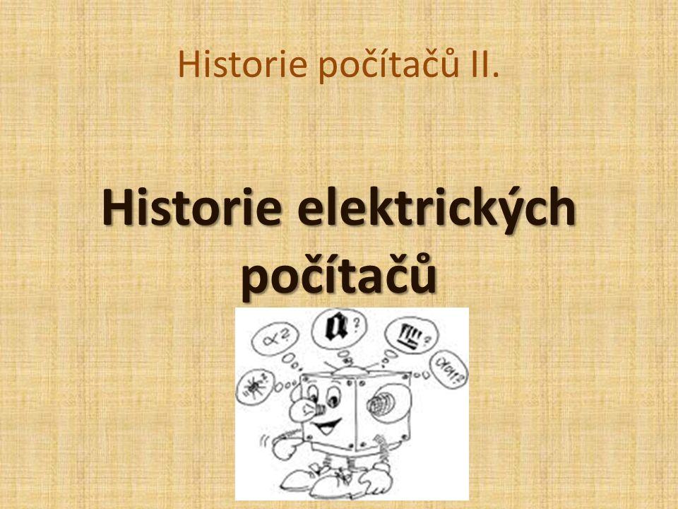Historie počítačů II. Historie elektrických počítačů