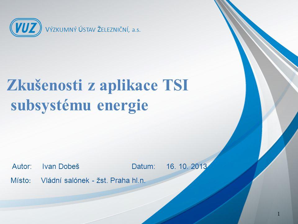 Zkušenosti z aplikace TSI subsystému energie V ÝZKUMNÝ Ú STAV Ž ELEZNIČNÍ, a.s.