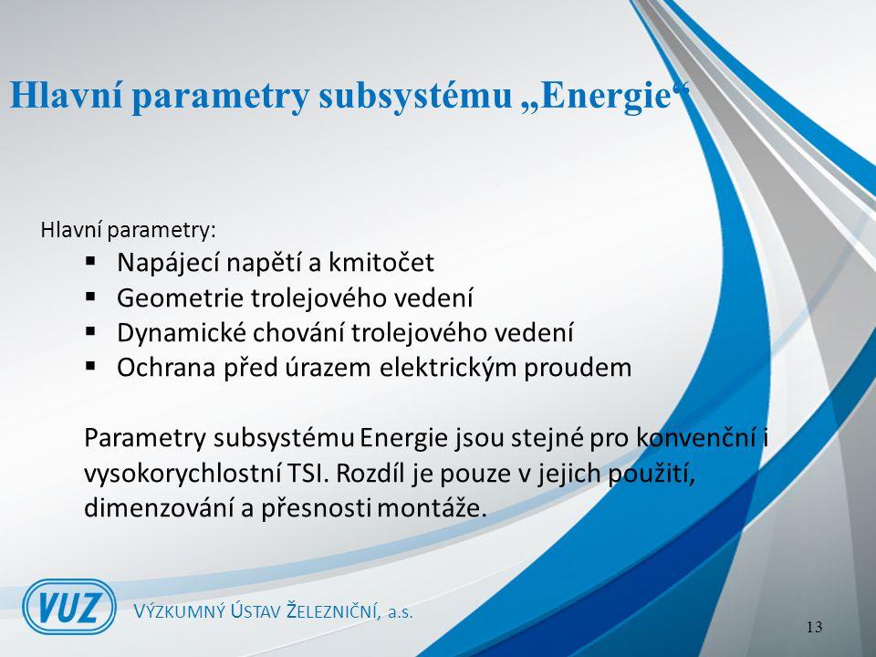 """Hlavní parametry subsystému """"Energie V ÝZKUMNÝ Ú STAV Ž ELEZNIČNÍ, a.s."""
