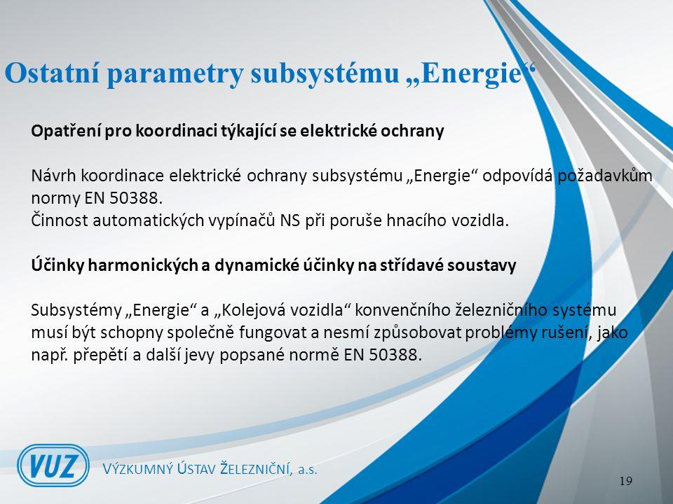 """Ostatní parametry subsystému """"Energie V ÝZKUMNÝ Ú STAV Ž ELEZNIČNÍ, a.s."""