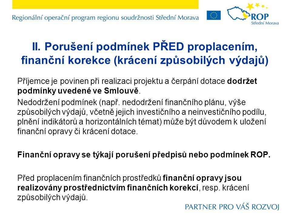 II. Porušení podmínek PŘED proplacením, finanční korekce (krácení způsobilých výdajů) Příjemce je povinen při realizaci projektu a čerpání dotace dodr