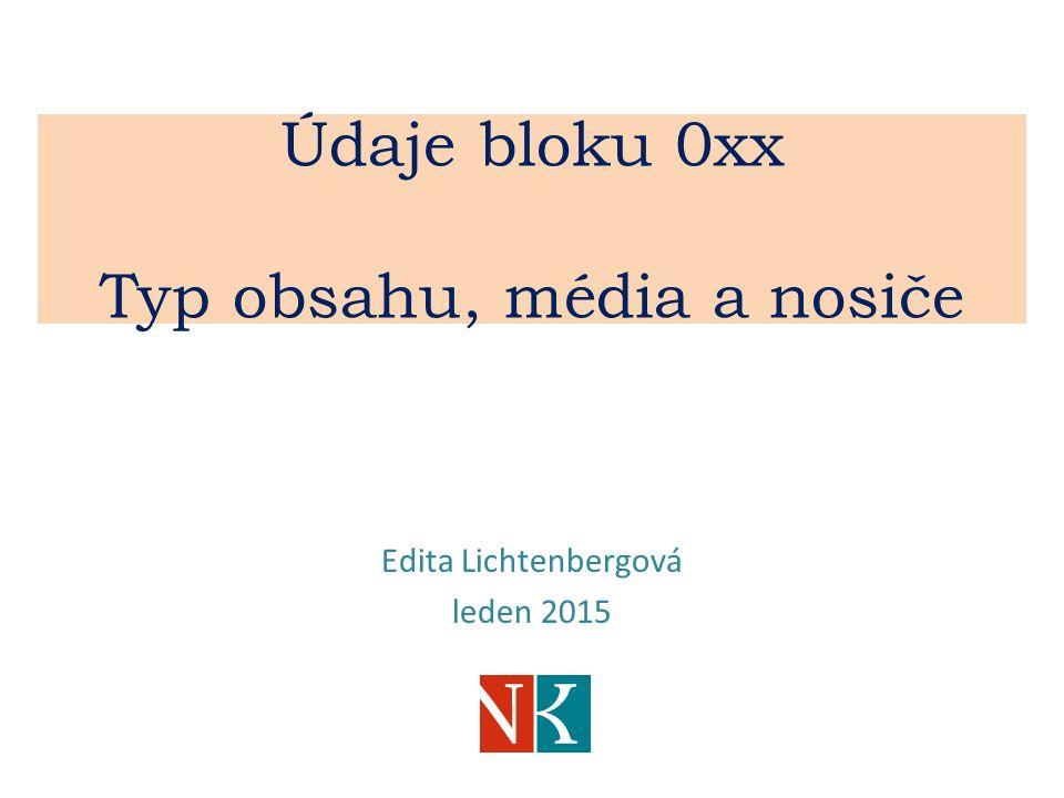 Údaje bloku 0xx Typ obsahu, média a nosiče Edita Lichtenbergová leden 2015