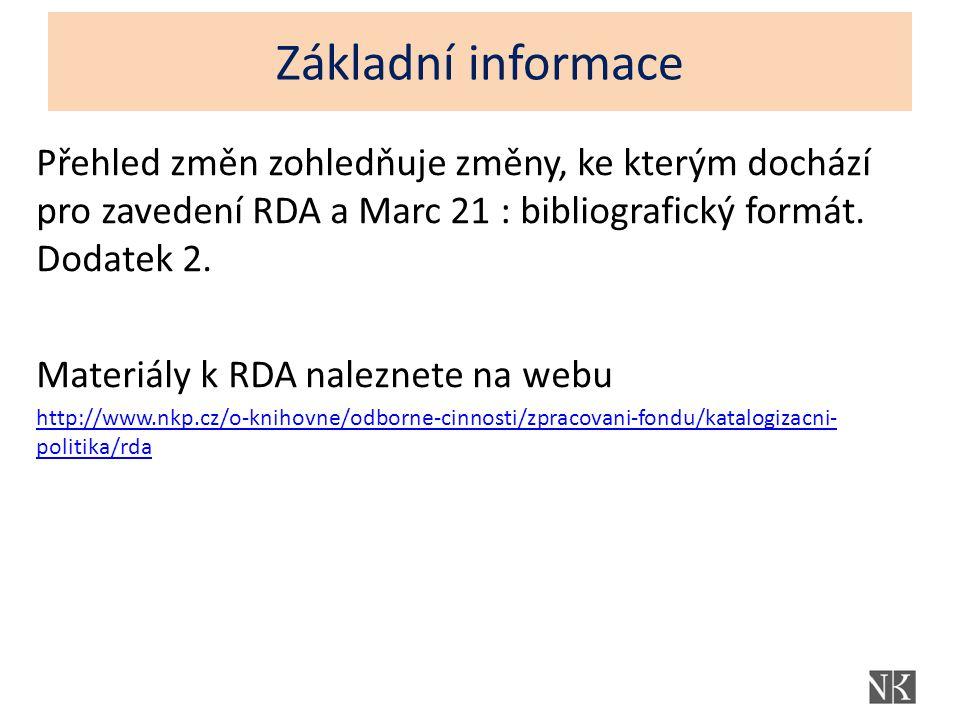 Základní informace Přehled změn zohledňuje změny, ke kterým dochází pro zavedení RDA a Marc 21 : bibliografický formát.