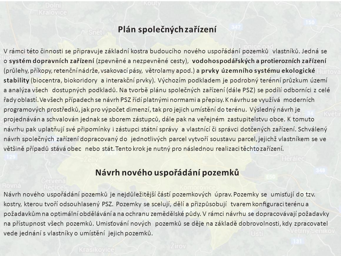 Plán společných zařízení V rámci této činnosti se připravuje základní kostra budoucího nového uspořádání pozemků vlastníků.