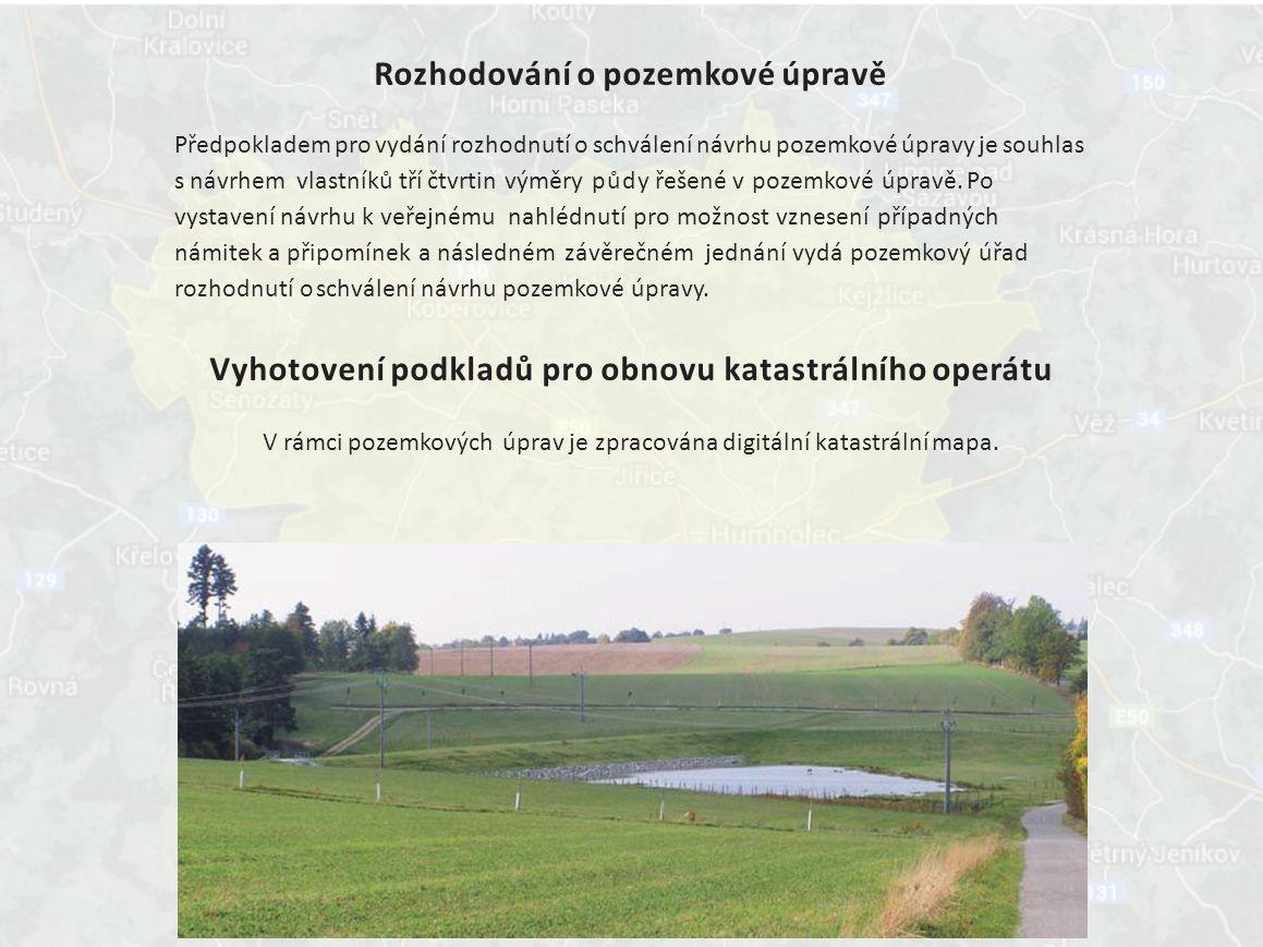 Rozhodování o pozemkové úpravě Předpokladem pro vydání rozhodnutí o schválení návrhu pozemkové úpravy je souhlas s návrhem vlastníků tří čtvrtin výměry půdy řešené v pozemkové úpravě.
