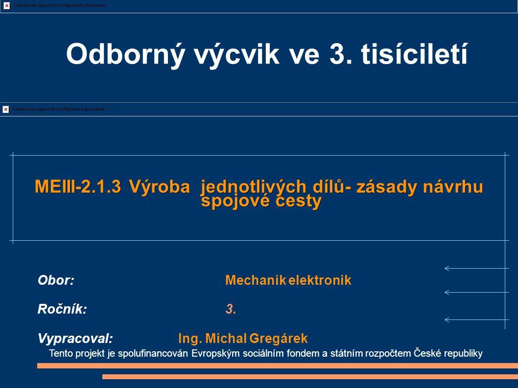 Odborný výcvik ve 3. tisíciletí Tento projekt je spolufinancován Evropským sociálním fondem a státním rozpočtem České republiky MEIII-2.1.3 Výroba jed