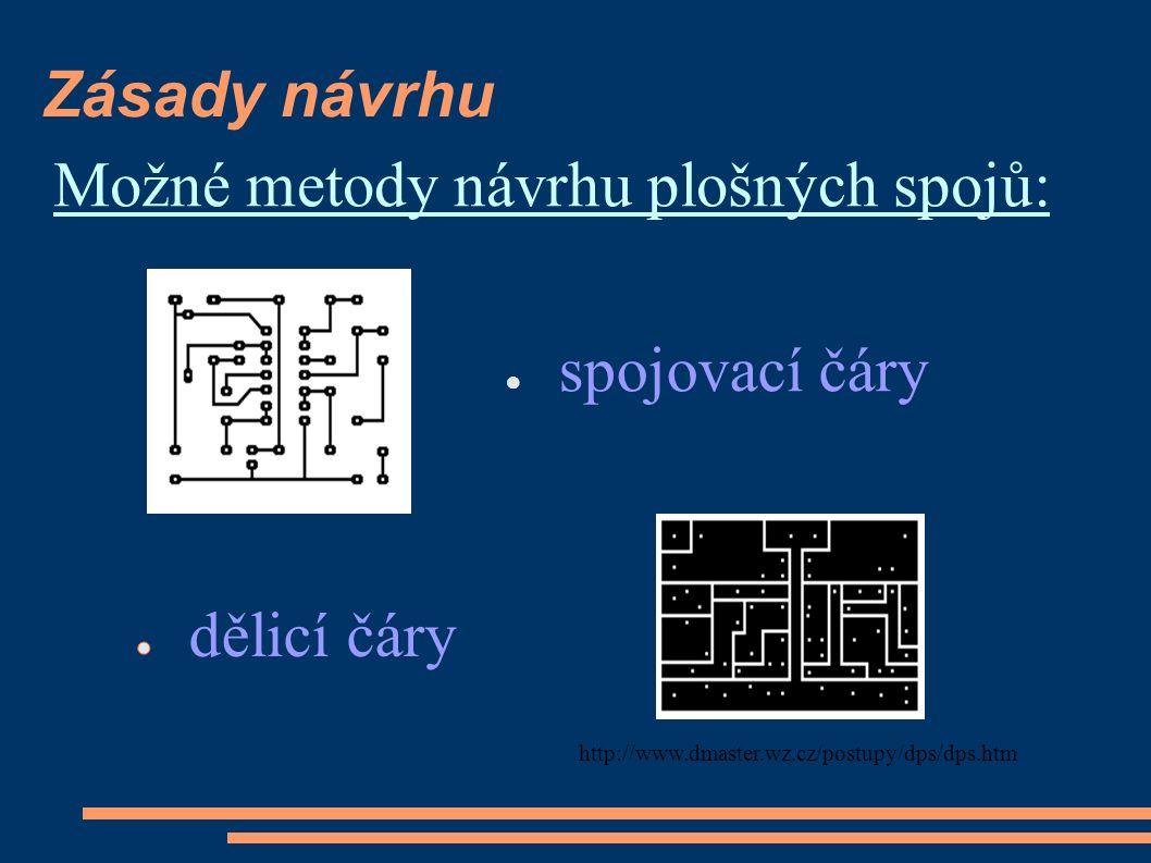 Zásady návrhu Možné metody návrhu plošných spojů: ● spojovací čáry http://www.dmaster.wz.cz/postupy/dps/dps.htm