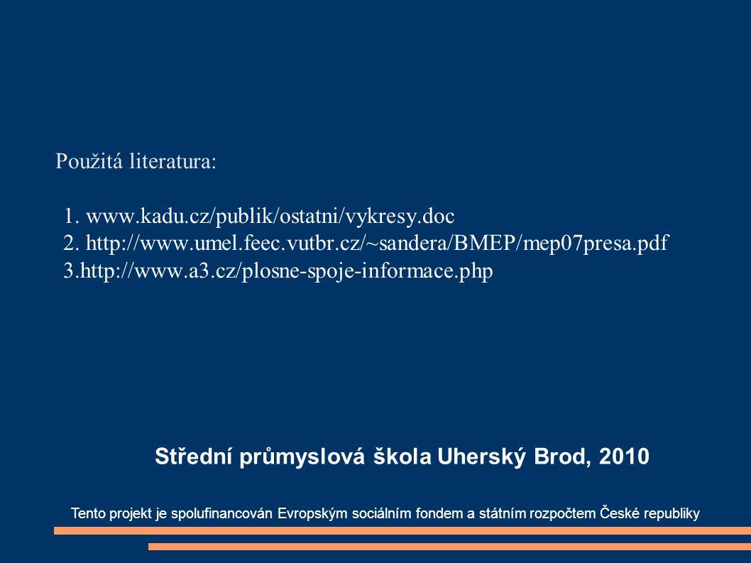 Použitá literatura: 1. www.kadu.cz/publik/ostatni/vykresy.doc 2. http://www.umel.feec.vutbr.cz/~sandera/BMEP/mep07presa.pdf 3.http://www.a3.cz/plosne-