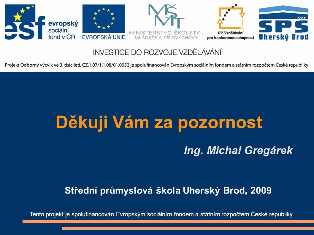 Děkuji Vám za pozornost Ing. Michal Gregárek Tento projekt je spolufinancován Evropským sociálním fondem a státním rozpočtem České republiky Střední p