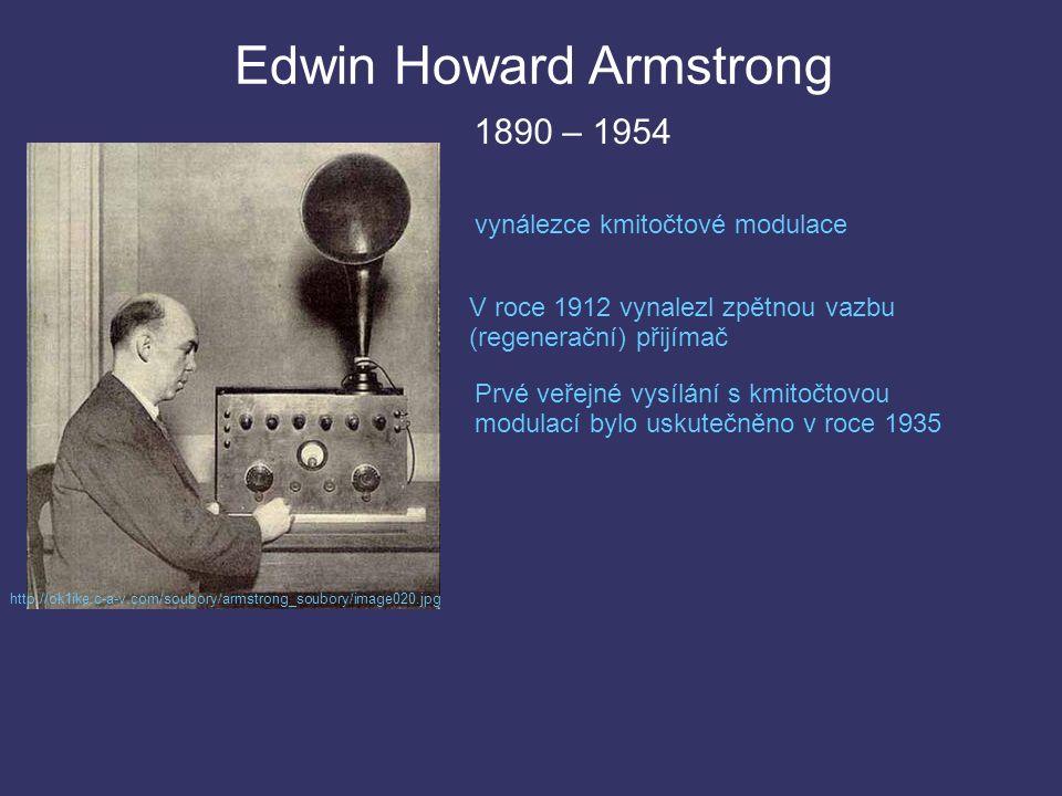 Edwin Howard Armstrong http://ok1ike.c-a-v.com/soubory/armstrong_soubory/image020.jpg vynálezce kmitočtové modulace V roce 1912 vynalezl zpětnou vazbu (regenerační) přijímač Prvé veřejné vysílání s kmitočtovou modulací bylo uskutečněno v roce 1935 1890 – 1954