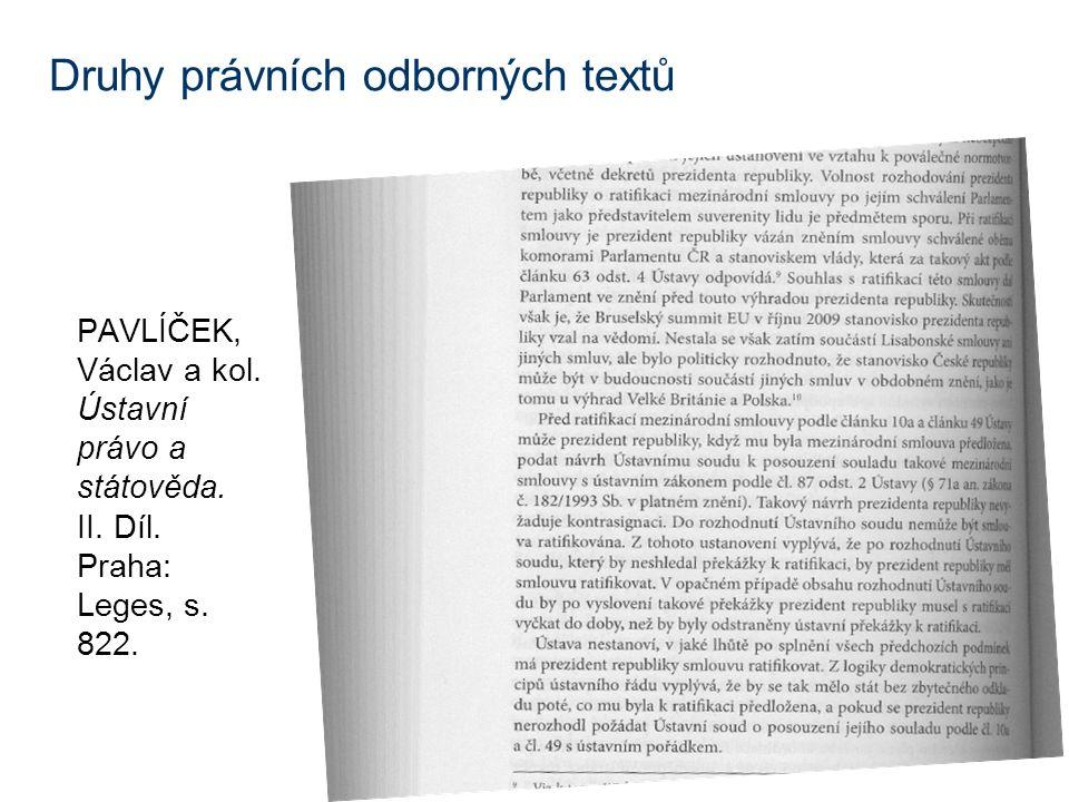 Druhy právních odborných textů PAVLÍČEK, Václav a kol. Ústavní právo a státověda. II. Díl. Praha: Leges, s. 822.