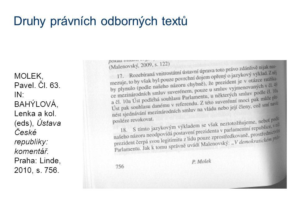 Druhy právních odborných textů MOLEK, Pavel. Čl. 63. IN: BAHÝLOVÁ, Lenka a kol. (eds), Ústava České republiky: komentář. Praha: Linde, 2010, s. 756.