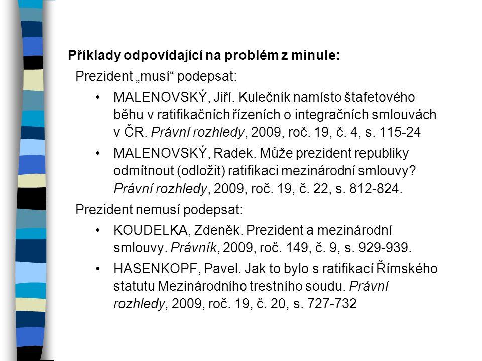 """Příklady odpovídající na problém z minule: Prezident """"musí"""" podepsat: MALENOVSKÝ, Jiří. Kulečník namísto štafetového běhu v ratifikačních řízeních o i"""