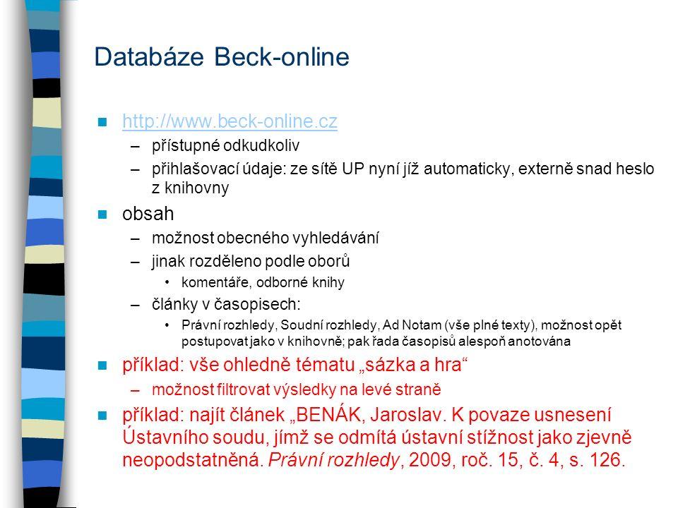 http://www.beck-online.cz –přístupné odkudkoliv –přihlašovací údaje: ze sítě UP nyní jíž automaticky, externě snad heslo z knihovny obsah –možnost obe