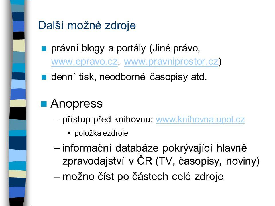 Další možné zdroje právní blogy a portály (Jiné právo, www.epravo.cz, www.pravniprostor.cz) www.epravo.czwww.pravniprostor.cz denní tisk, neodborné ča