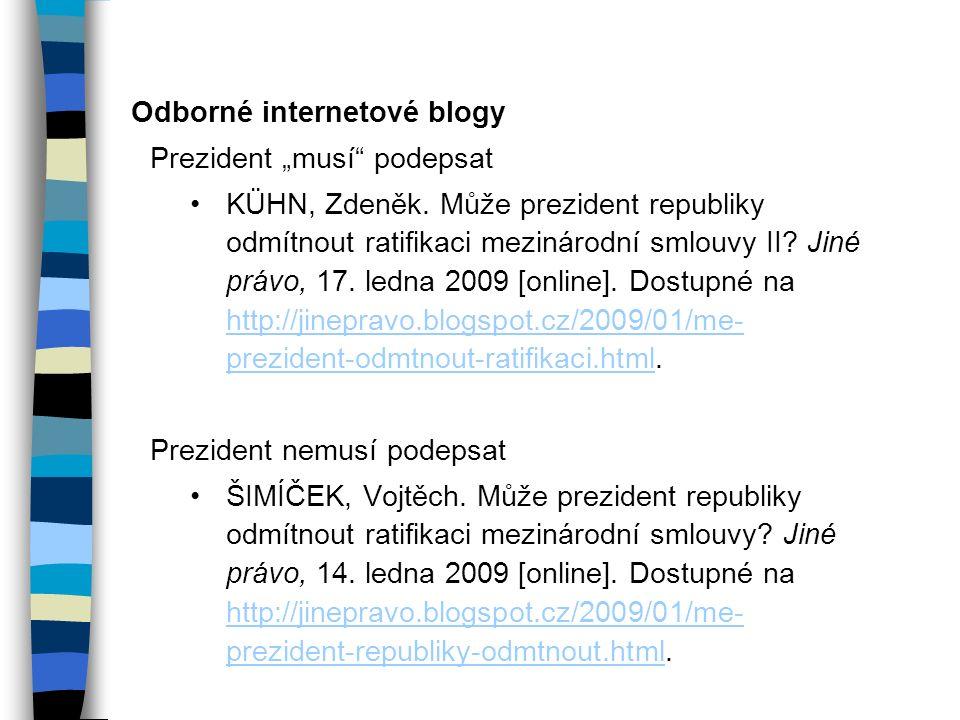 """Odborné internetové blogy Prezident """"musí"""" podepsat KÜHN, Zdeněk. Může prezident republiky odmítnout ratifikaci mezinárodní smlouvy II? Jiné právo, 17"""
