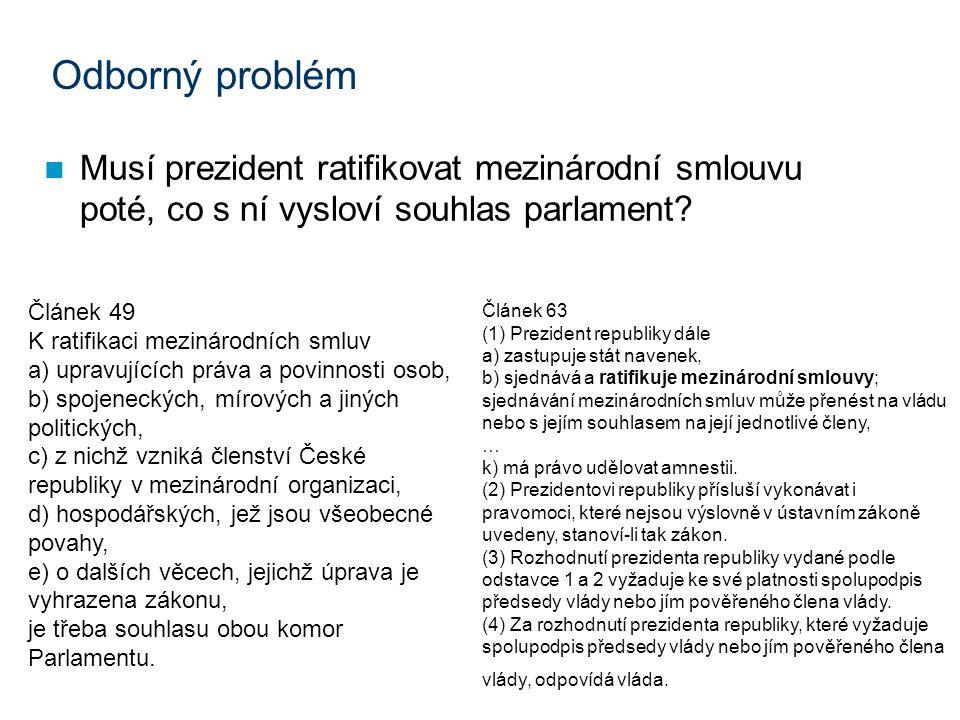 Odborný problém Musí prezident ratifikovat mezinárodní smlouvu poté, co s ní vysloví souhlas parlament? Článek 49 K ratifikaci mezinárodních smluv a)