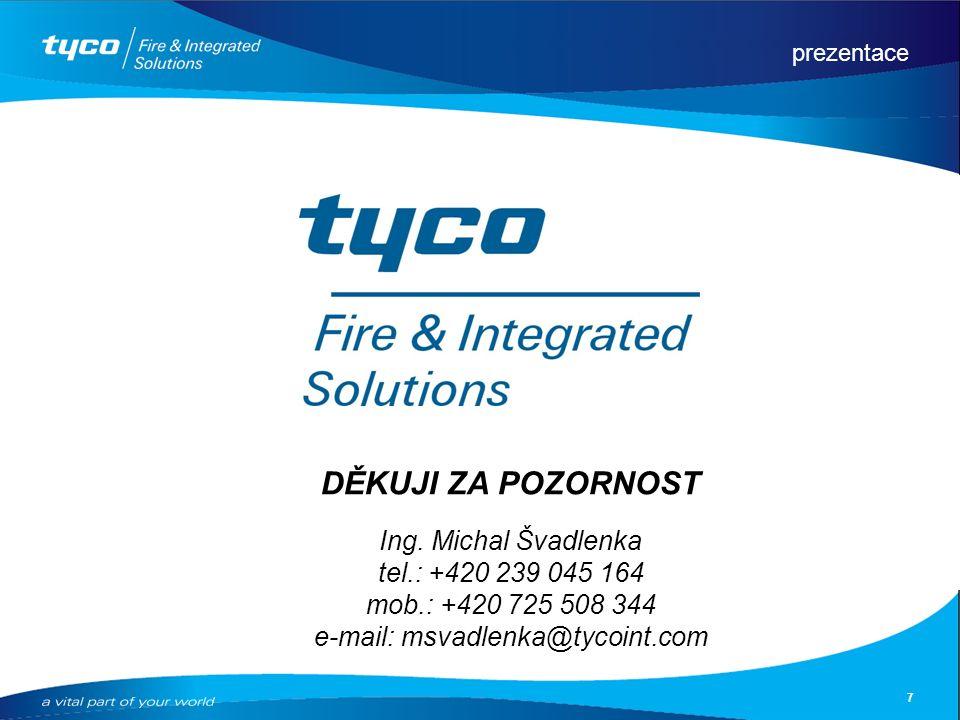 prezentace 7 DĚKUJI ZA POZORNOST Ing. Michal Švadlenka tel.: +420 239 045 164 mob.: +420 725 508 344 e-mail: msvadlenka@tycoint.com