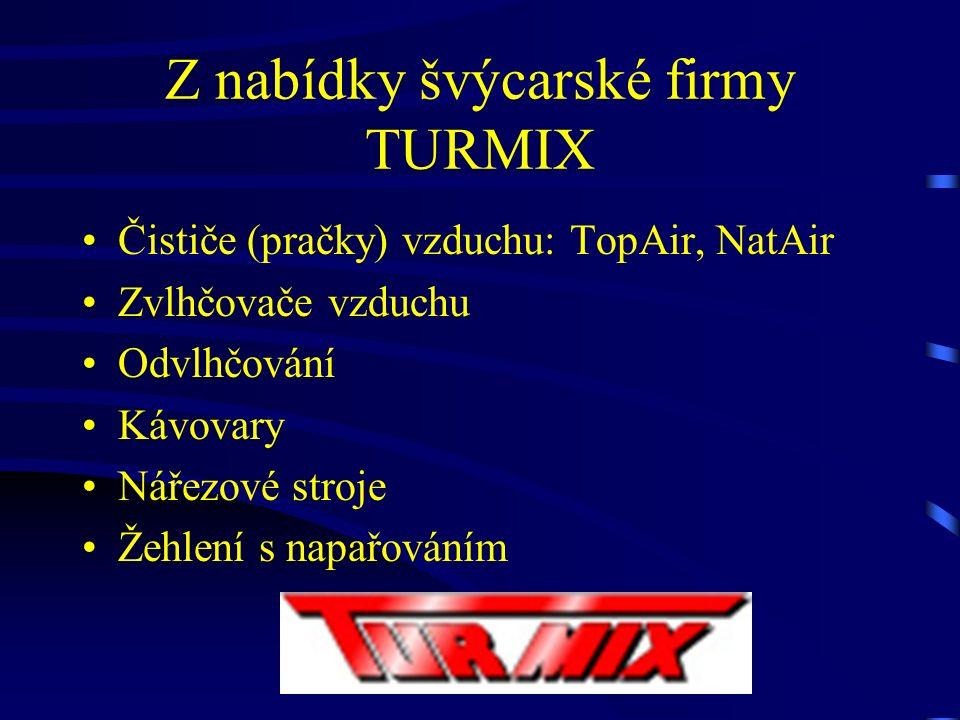 Čističe (pračky) vzduchu: TopAir, NatAir Zvlhčovače vzduchu Odvlhčování Kávovary Nářezové stroje Žehlení s napařováním Z nabídky švýcarské firmy TURMIX