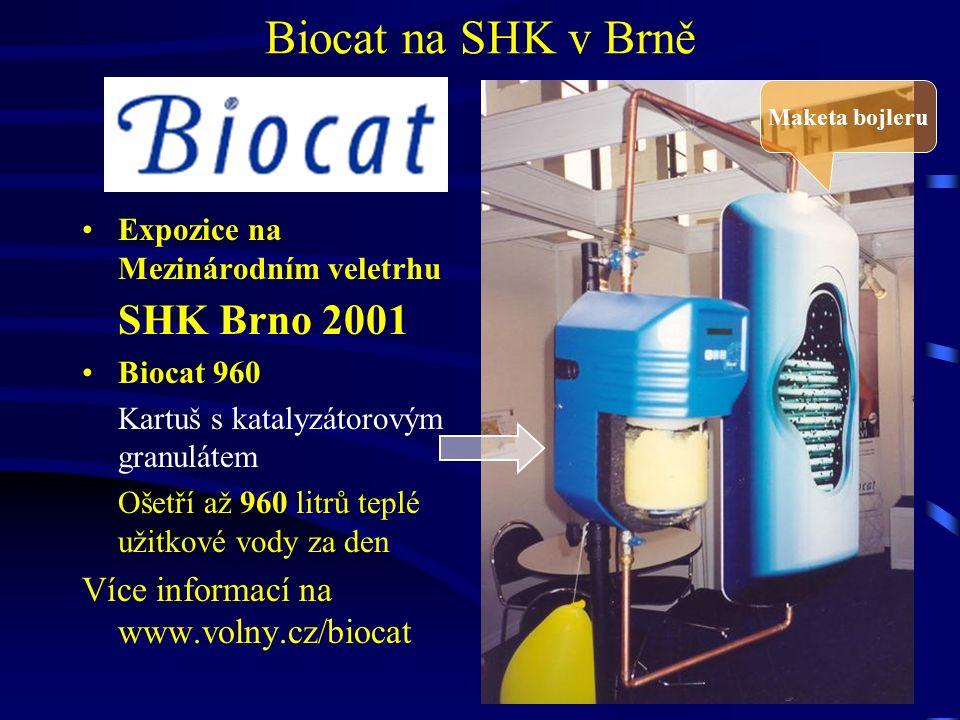 Expozice na Mezinárodním veletrhu SHK Brno 2001 Biocat 960 Kartuš s katalyzátorovým granulátem Ošetří až 960 litrů teplé užitkové vody za den Více informací na www.volny.cz/biocat Maketa bojleru Biocat na SHK v Brně