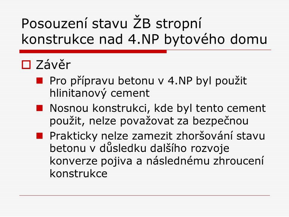 Posouzení stavu ŽB stropní konstrukce nad 4.NP bytového domu  Závěr Pro přípravu betonu v 4.NP byl použit hlinitanový cement Nosnou konstrukci, kde b