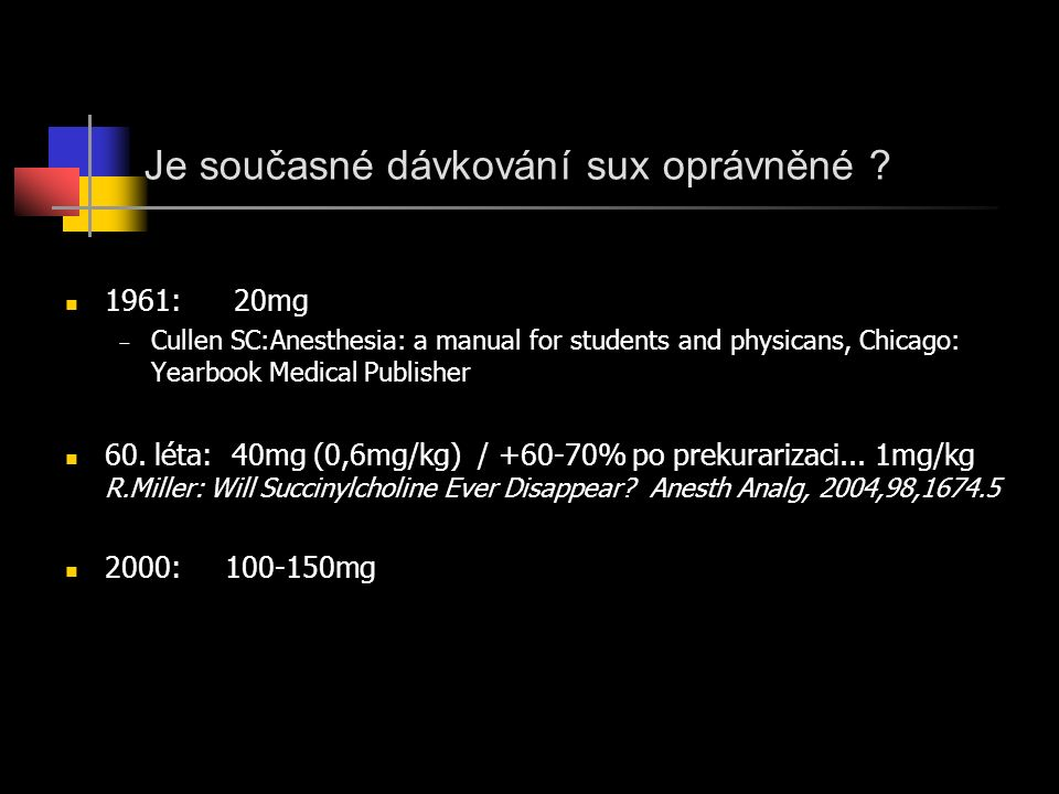 Je současné dávkování sux oprávněné ? 1961: 20mg − Cullen SC:Anesthesia: a manual for students and physicans, Chicago: Yearbook Medical Publisher 60.