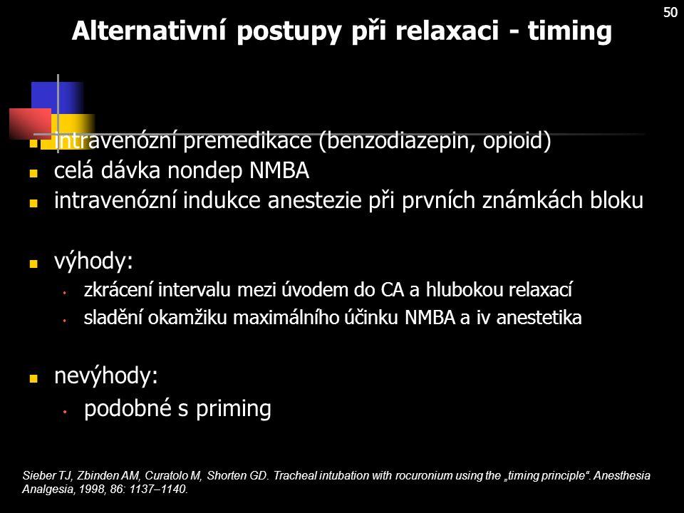 50 intravenózní premedikace (benzodiazepin, opioid) celá dávka nondep NMBA intravenózní indukce anestezie při prvních známkách bloku výhody: zkrácení intervalu mezi úvodem do CA a hlubokou relaxací sladění okamžiku maximálního účinku NMBA a iv anestetika nevýhody: podobné s priming Sieber TJ, Zbinden AM, Curatolo M, Shorten GD.
