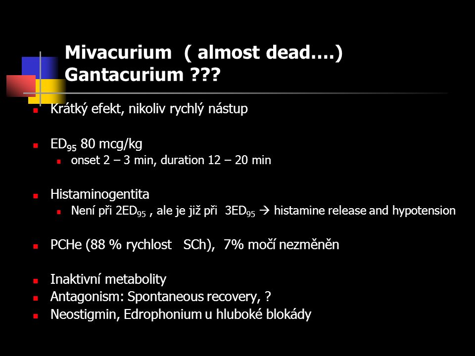 Mivacurium ( almost dead….) Gantacurium .