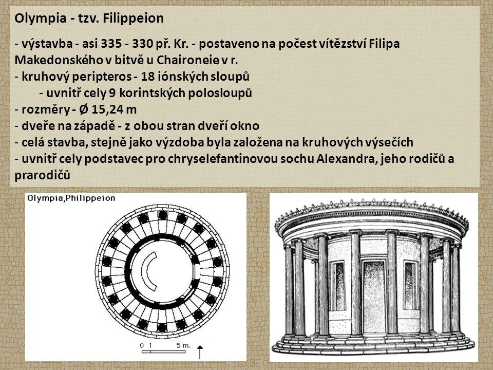 Olympia - tzv. Filippeion - výstavba - asi 335 - 330 př. Kr. - postaveno na počest vítězství Filipa Makedonského v bitvě u Chaironeie v r. - kruhový p