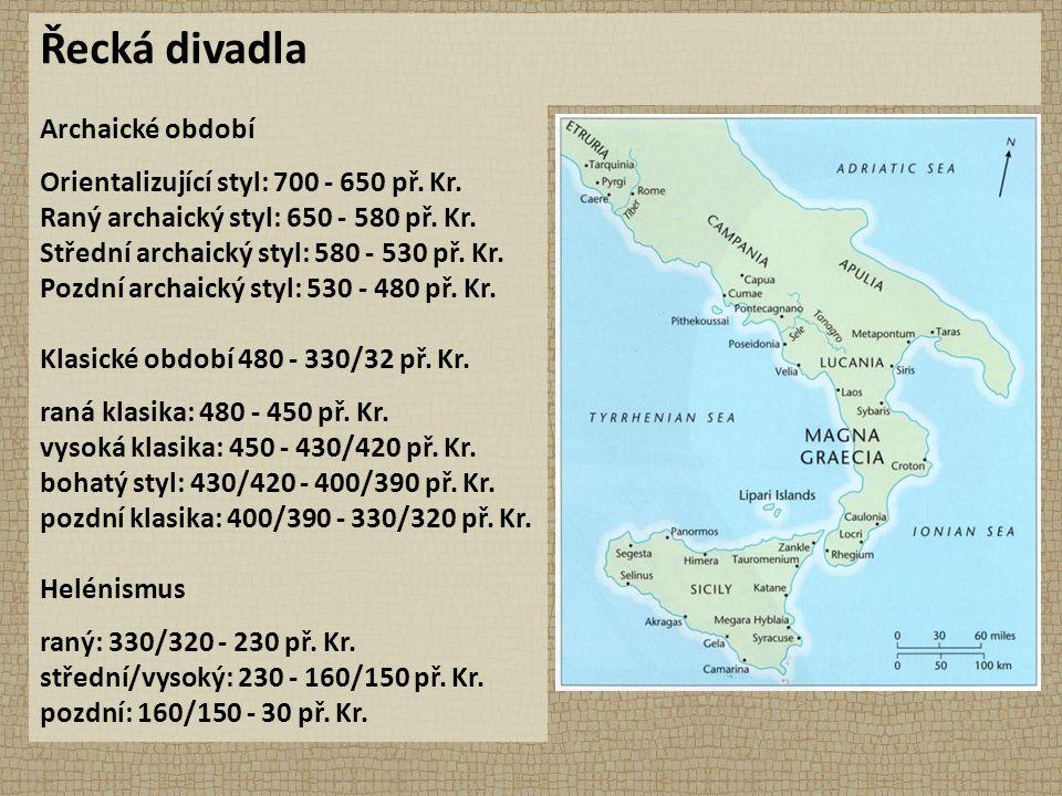 Řecká divadla Archaické období Orientalizující styl: 700 - 650 př. Kr. Raný archaický styl: 650 - 580 př. Kr. Střední archaický styl: 580 - 530 př. Kr