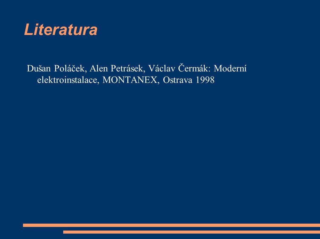 Literatura Dušan Poláček, Alen Petrásek, Václav Čermák: Moderní elektroinstalace, MONTANEX, Ostrava 1998