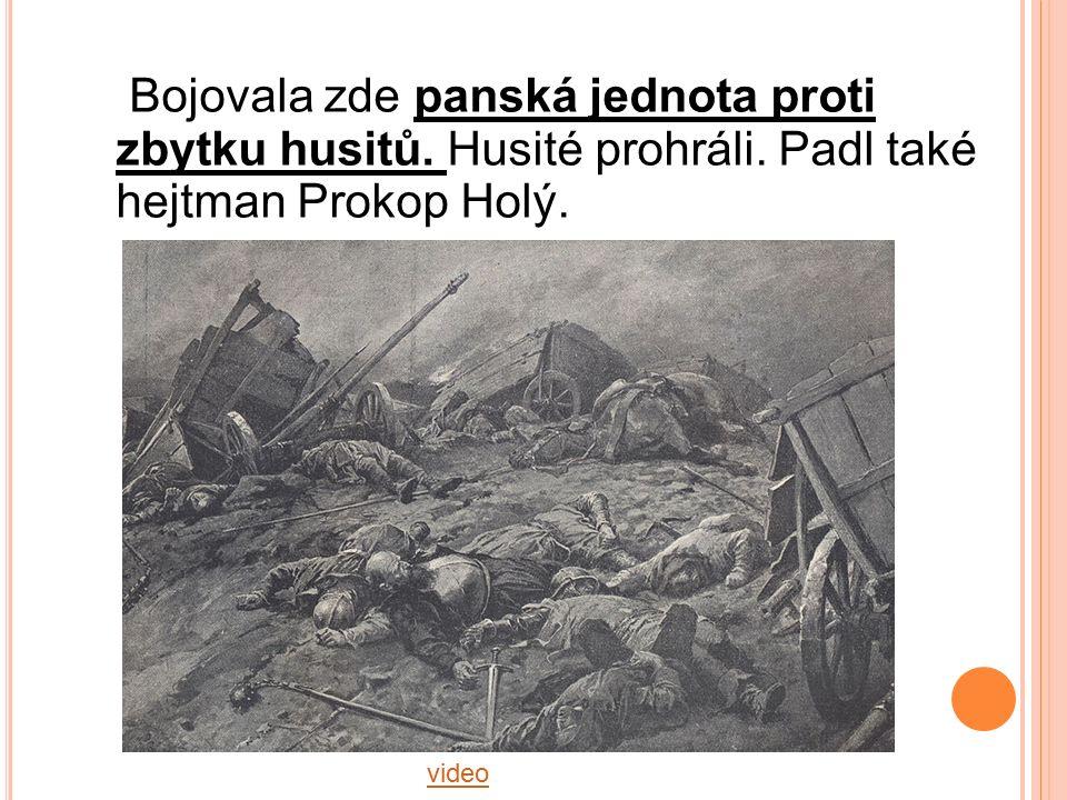 video Bojovala zde panská jednota proti zbytku husitů. Husité prohráli. Padl také hejtman Prokop Holý.