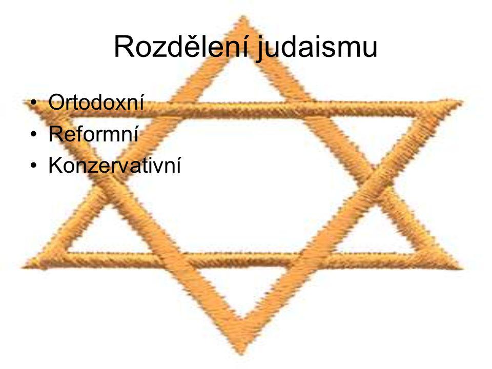 Rozdělení judaismu Ortodoxní Reformní Konzervativní