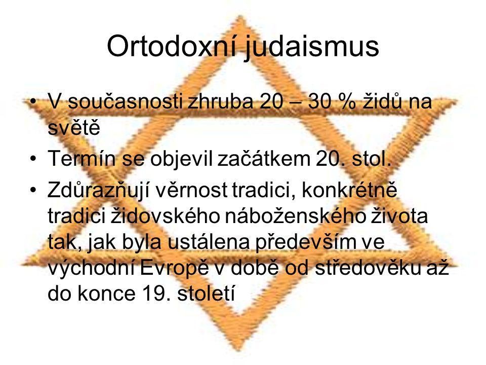 Ortodoxní judaismus V současnosti zhruba 20 – 30 % židů na světě Termín se objevil začátkem 20. stol. Zdůrazňují věrnost tradici, konkrétně tradici ži