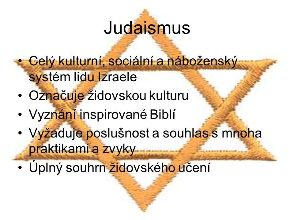 Judaismus Celý kulturní, sociální a náboženský systém lidu Izraele Označuje židovskou kulturu Vyznání inspirované Biblí Vyžaduje poslušnost a souhlas s mnoha praktikami a zvyky Úplný souhrn židovského učení
