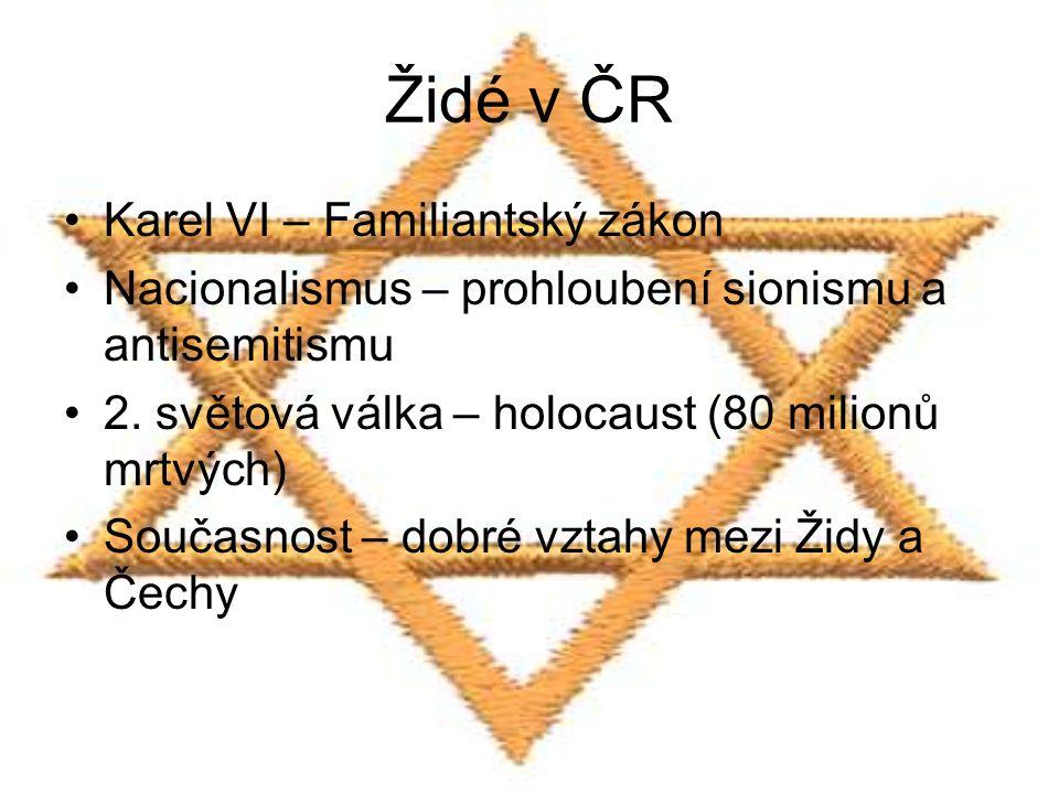 Židé v ČR Karel VI – Familiantský zákon Nacionalismus – prohloubení sionismu a antisemitismu 2. světová válka – holocaust (80 milionů mrtvých) Současn