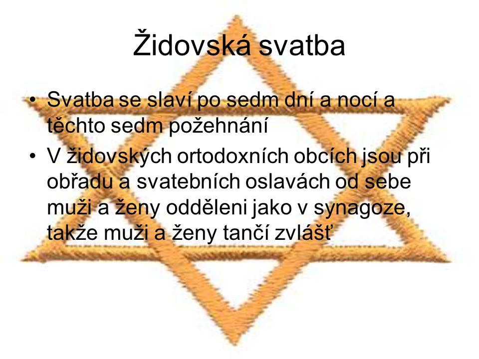 Židovská svatba Svatba se slaví po sedm dní a nocí a těchto sedm požehnání V židovských ortodoxních obcích jsou při obřadu a svatebních oslavách od sebe muži a ženy odděleni jako v synagoze, takže muži a ženy tančí zvlášť