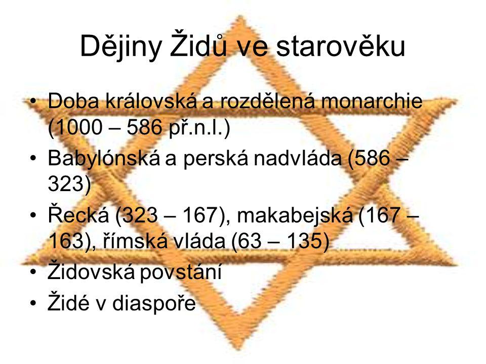 Dějiny Židů ve starověku Doba královská a rozdělená monarchie (1000 – 586 př.n.l.) Babylónská a perská nadvláda (586 – 323) Řecká (323 – 167), makabejská (167 – 163), římská vláda (63 – 135) Židovská povstání Židé v diaspoře