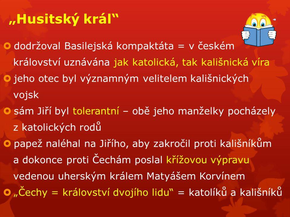 """""""Husitský král""""  dodržoval Basilejská kompaktáta = v českém království uznávána jak katolická, tak kališnická víra  jeho otec byl významným velitele"""