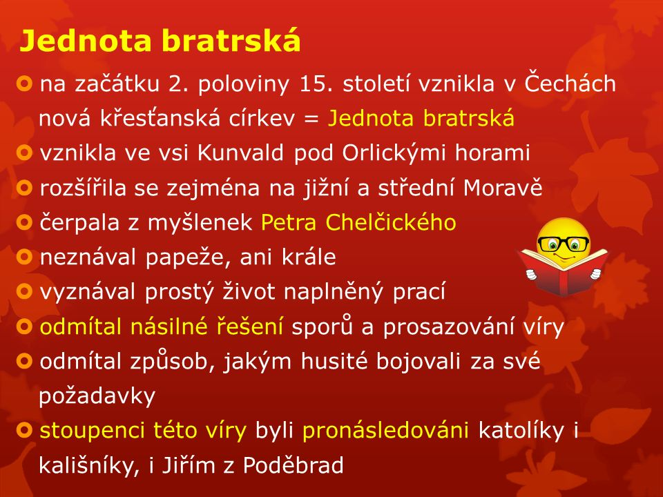 Jednota bratrská  na začátku 2. poloviny 15. století vznikla v Čechách nová křesťanská církev = Jednota bratrská  vznikla ve vsi Kunvald pod Orlický